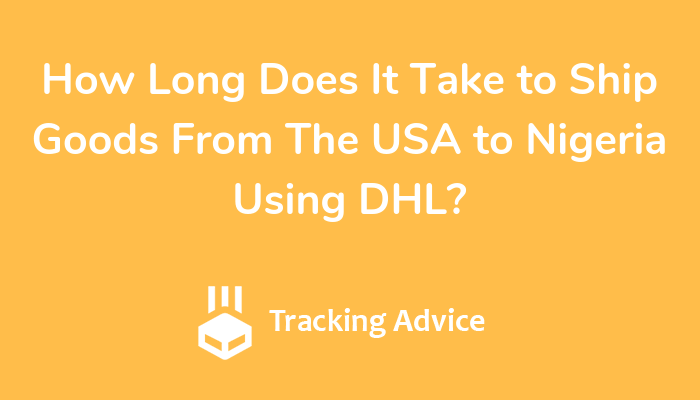 How Long Does It Take To Ship Goods From The Usa Nigeria Using Dhl