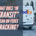 What does in transit Mean on FedEx Tracking