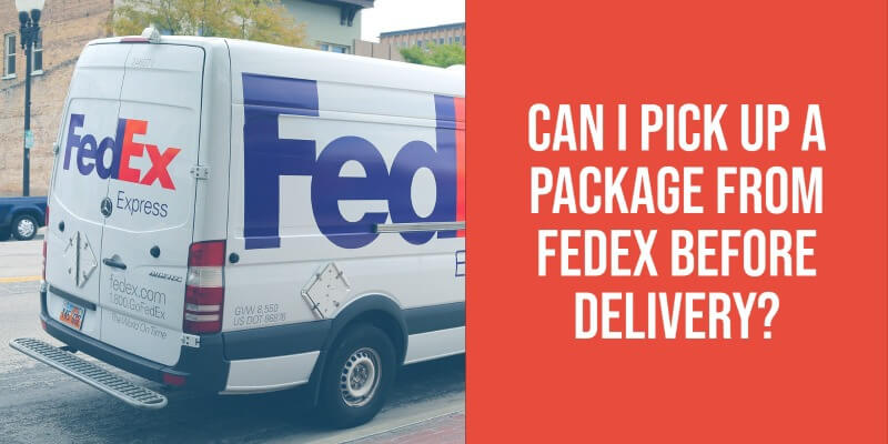 can I pick up a package from FedEx before delivery