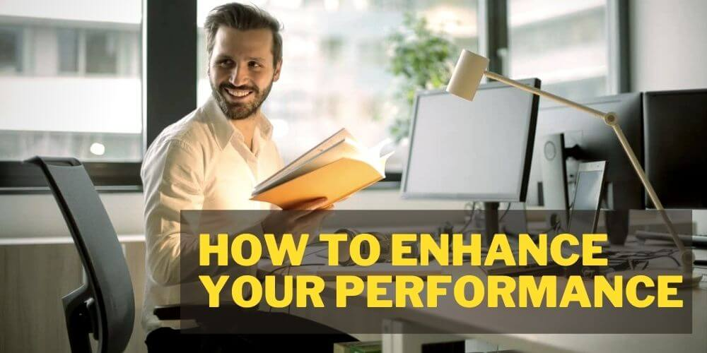 How to Enhance your Performance