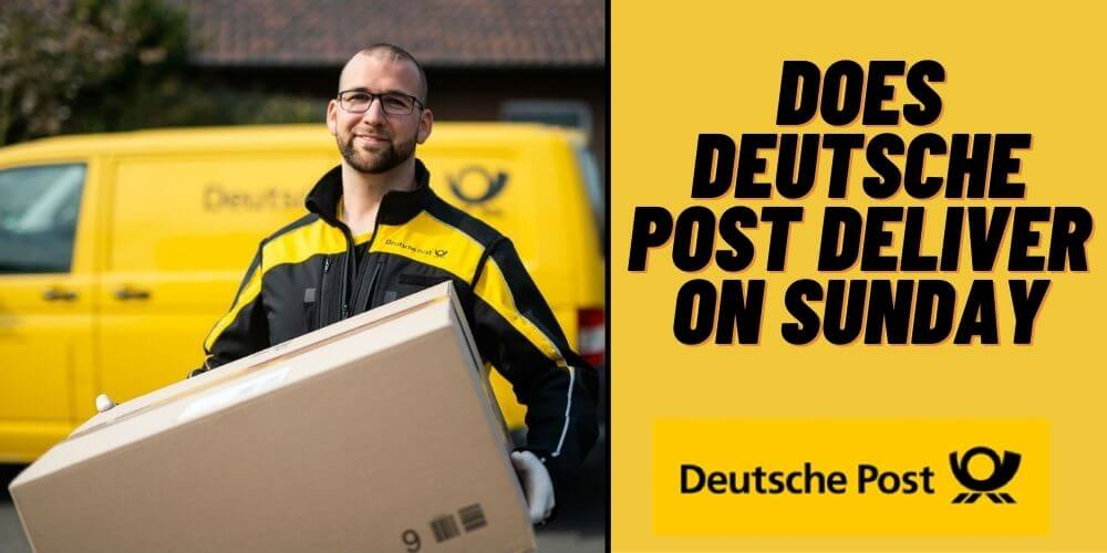 Does Deutsche Post Deliver on Sunday: All the things you should know