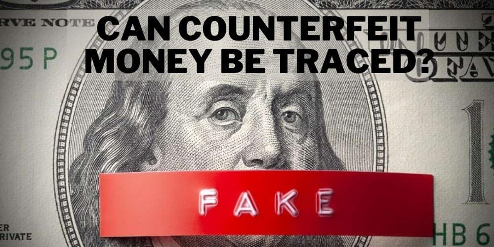 can counterfeit money be traced